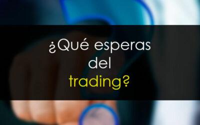 ¿Qué esperas del trading? Seamos realistas