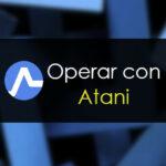 Operar con Atani: Análisis y opinión