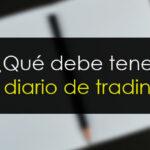 ¿Qué debe tener un diario de trading?