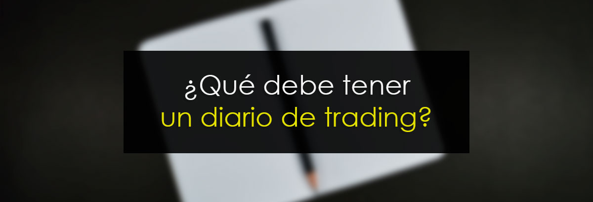 Que debe tener un diario de trading