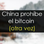 China prohíbe el bitcoin (otra vez)