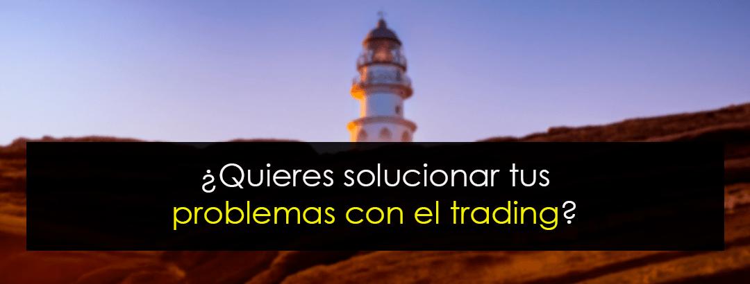 ¿Quieres solucionar tus problemas con el trading?