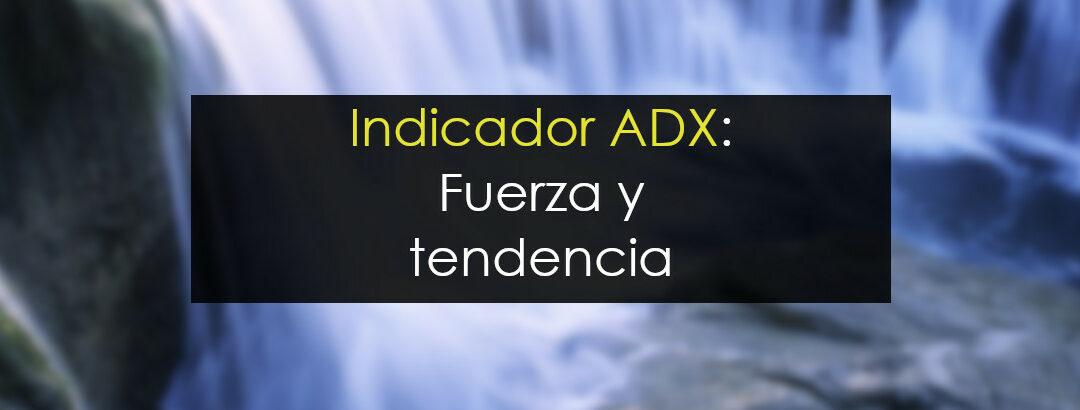 Indicador ADX: Qué es y cómo utilizarlo