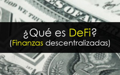¿Qué es DeFi o Finanzas Descentralizadas?